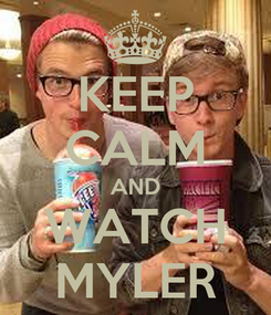 Poster: KEEP CALM AND WATCH MYLER