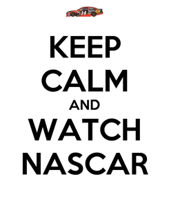 Poster: KEEP CALM AND WATCH NASCAR