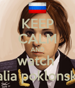 Poster: KEEP CALM AND watch  natalia poklonskaya