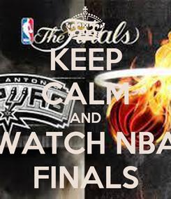 Poster: KEEP CALM AND WATCH NBA FINALS
