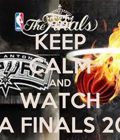 Poster: KEEP CALM AND WATCH NBA FINALS 2013