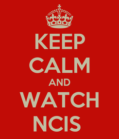 Poster: KEEP CALM AND WATCH NCIS