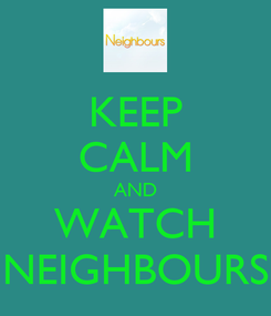Poster: KEEP CALM AND WATCH NEIGHBOURS