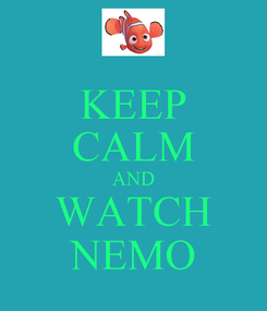 Poster: KEEP CALM AND WATCH NEMO