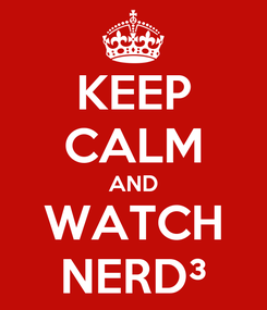 Poster: KEEP CALM AND WATCH NERD³