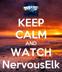 Poster: KEEP CALM AND WATCH NervousElk