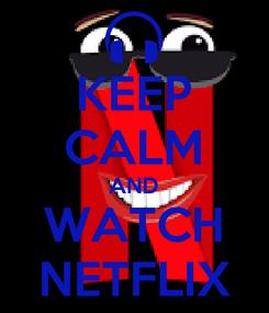 Poster: KEEP CALM AND WATCH NETFLIX
