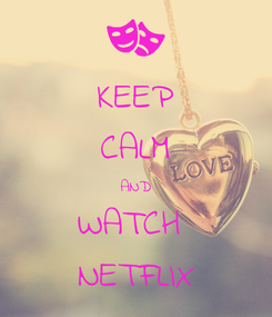 Poster: KEEP CALM AND WATCH  NETFLIX