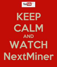 Poster: KEEP CALM AND WATCH NextMiner