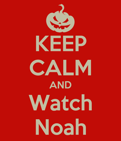 Poster: KEEP CALM AND Watch Noah