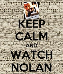 Poster: KEEP CALM AND WATCH NOLAN