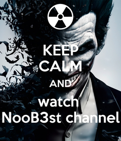 Poster: KEEP CALM AND watch  NooB3st channel