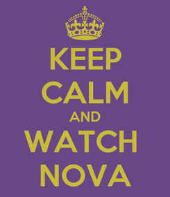Poster: KEEP CALM AND WATCH  NOVA