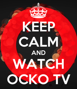 Poster: KEEP CALM AND WATCH OCKO TV
