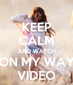 Poster: KEEP CALM AND WATCH ON MY WAY VIDEO