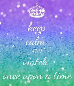 Poster: keep calm  AND watch  once upon a time