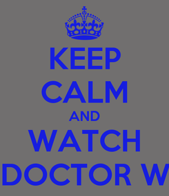 Poster: KEEP CALM AND WATCH ONDOCTOR WHO