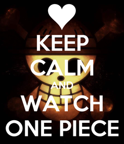 Poster: KEEP CALM AND WATCH ONE PIECE