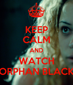Poster: KEEP CALM AND WATCH ORPHAN BLACK