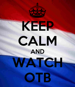 Poster: KEEP CALM AND WATCH OTB
