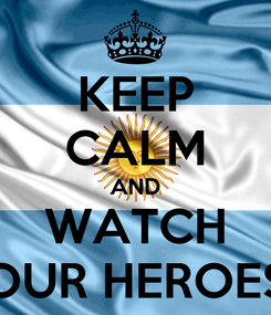 Poster: KEEP CALM AND WATCH OUR HEROES