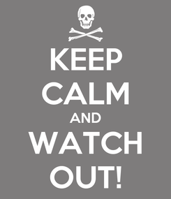 Poster: KEEP CALM AND WATCH OUT!