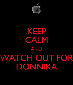 Poster: KEEP CALM AND WATCH OUT FOR DONNIKA