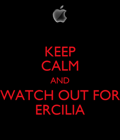 Poster: KEEP CALM AND WATCH OUT FOR ERCILIA