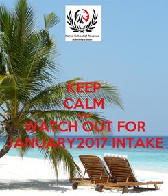 Poster: KEEP CALM AND WATCH OUT FOR JANUARY2017 INTAKE
