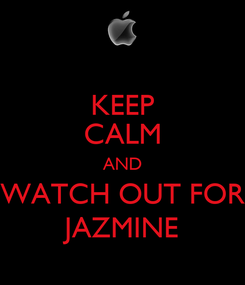Poster: KEEP CALM AND WATCH OUT FOR JAZMINE