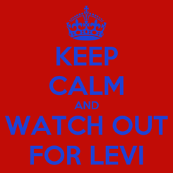 Poster: KEEP CALM AND WATCH OUT FOR LEVI