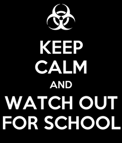 Poster: KEEP CALM AND WATCH OUT FOR SCHOOL