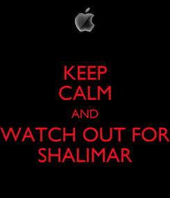 Poster: KEEP CALM AND WATCH OUT FOR SHALIMAR