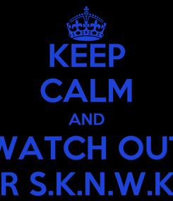 Poster: KEEP CALM AND WATCH OUT FOR S.K.N.W.K C1