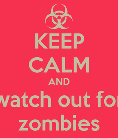 Poster: KEEP CALM AND watch out for zombies