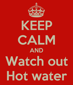 Poster: KEEP CALM AND Watch out Hot water