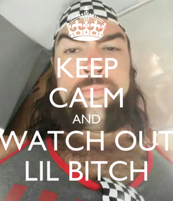 Poster: KEEP CALM AND WATCH OUT LIL BITCH