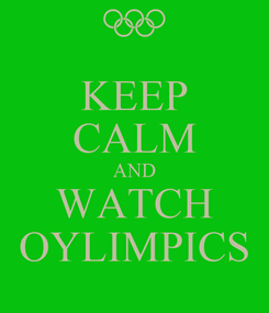 Poster: KEEP CALM AND WATCH OYLIMPICS