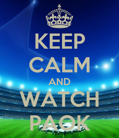 Poster: KEEP CALM AND WATCH PAOK