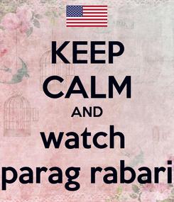 Poster: KEEP CALM AND watch  parag rabari