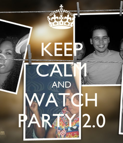 Poster: KEEP CALM AND WATCH PARTY 2.0