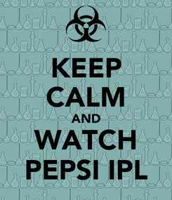 Poster: KEEP CALM AND WATCH PEPSI IPL
