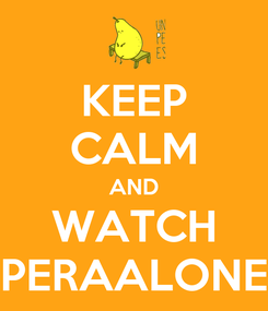 Poster: KEEP CALM AND WATCH PERAALONE