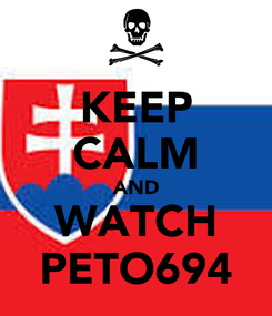 Poster: KEEP CALM AND WATCH PETO694