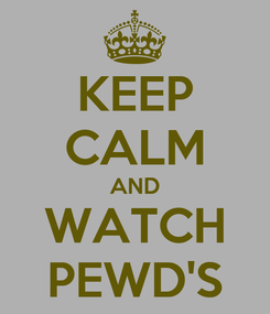 Poster: KEEP CALM AND WATCH PEWD'S