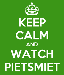 Poster: KEEP CALM AND WATCH PIETSMIET