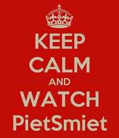 Poster: KEEP CALM AND WATCH PietSmiet
