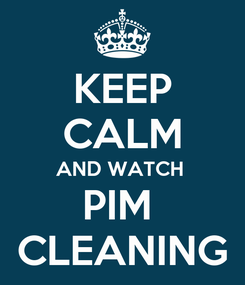 Poster: KEEP CALM AND WATCH  PIM  CLEANING