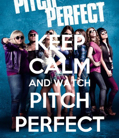 Poster: KEEP CALM AND WATCH PITCH PERFECT