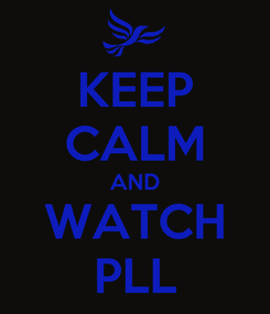 Poster: KEEP CALM AND WATCH PLL